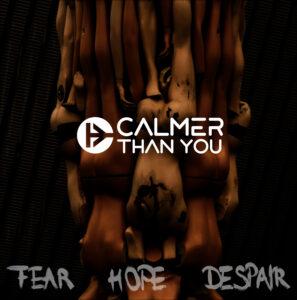 "Album cover of Calmer Than You ""Fear Hope Despair"""